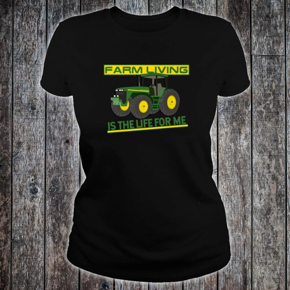 Farm Living Is The Life For Me Fun For Farmers Shirt ladies tee