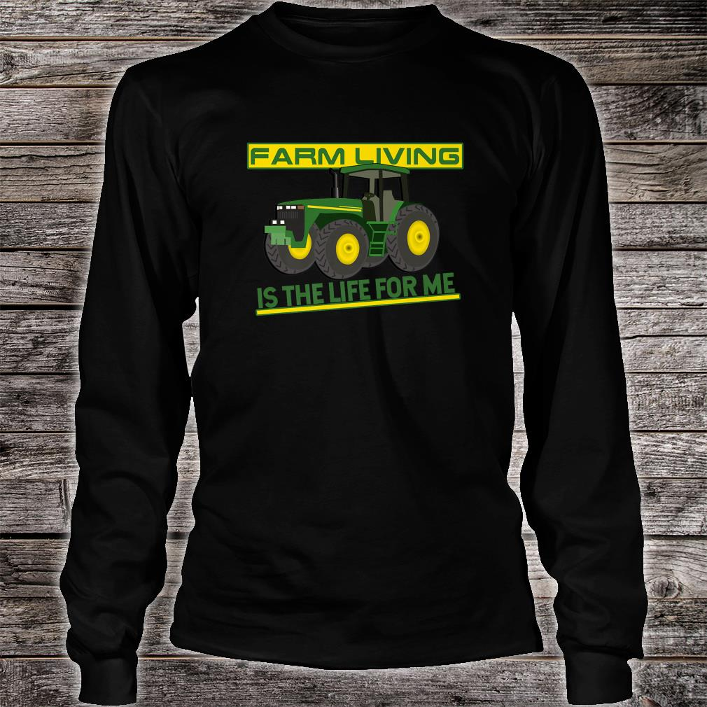 Farm Living Is The Life For Me Fun For Farmers Shirt Long sleeved