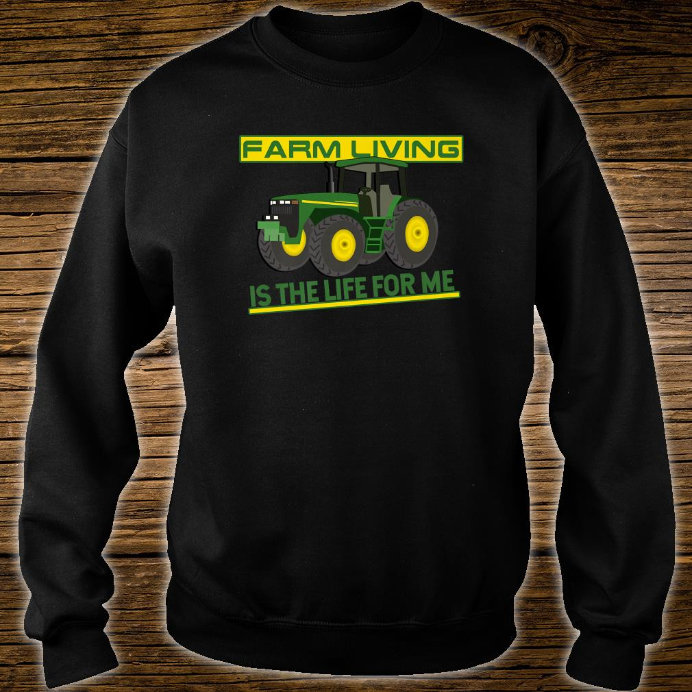 Farm Living Is The Life For Me Fun For Farmers Shirt sweater