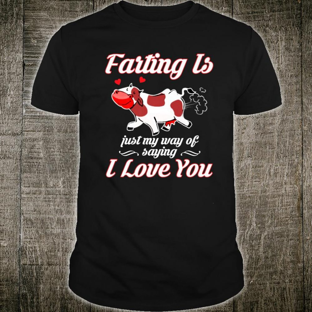 Farting Is Just My Way Of Saying I Love You Cow Shirt Shirt
