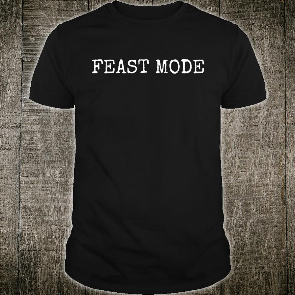 Feast Mode Thanksgiving For & Adults Shirt