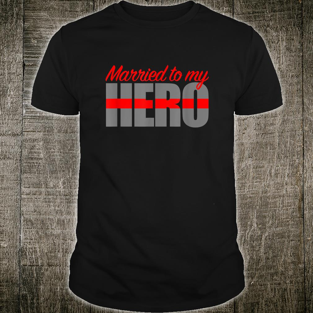 Firefighter Wife Married To My Hero Shirt