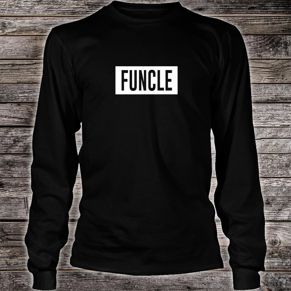 Funcle Fun Uncle sarcastic nephew joke Shirt long sleeved
