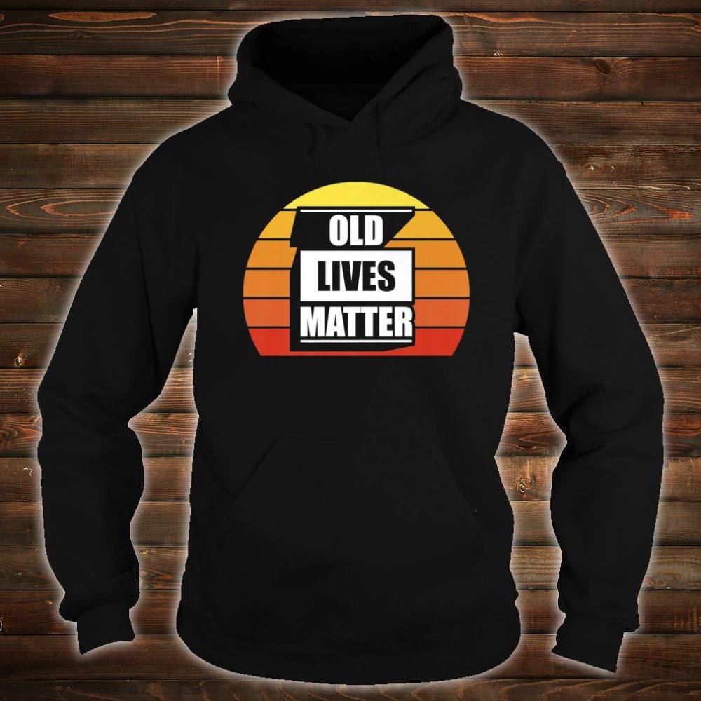 Funny 50th 60th 70th 80th Birthday Old Lives Matter Shirt hoodie