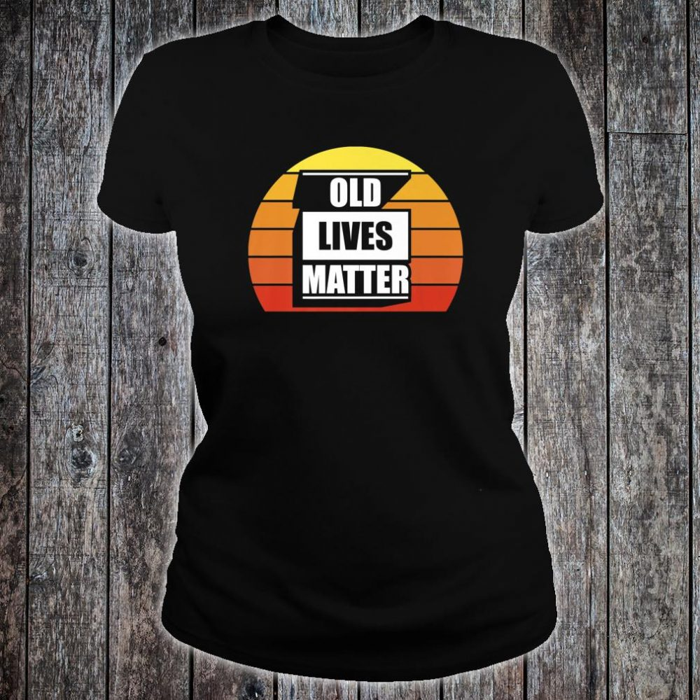 Funny 50th 60th 70th 80th Birthday Old Lives Matter Shirt ladies tee