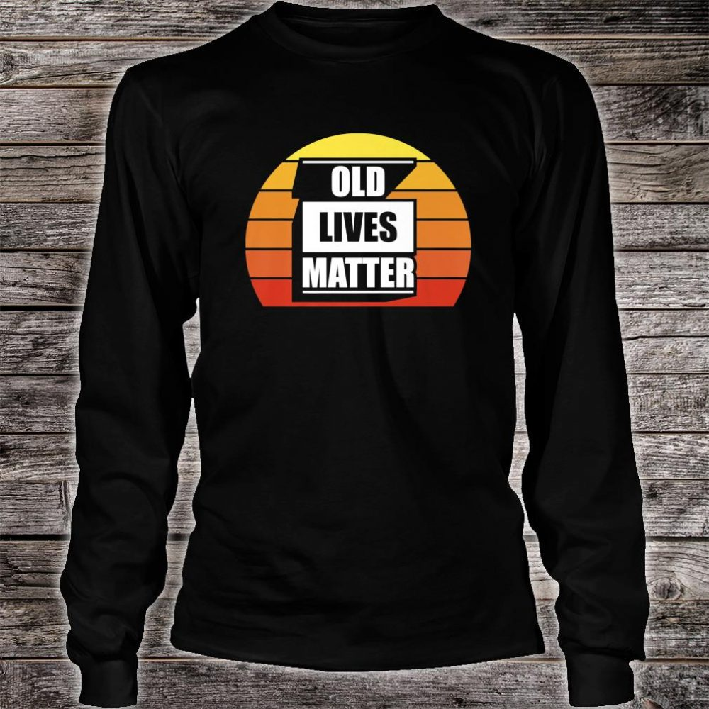Funny 50th 60th 70th 80th Birthday Old Lives Matter Shirt long sleeved