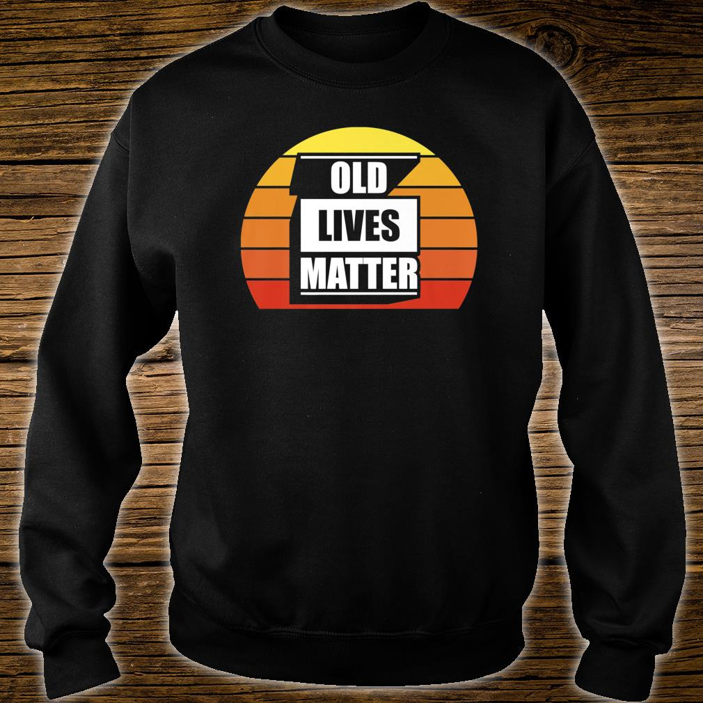 Funny 50th 60th 70th 80th Birthday Old Lives Matter Shirt sweater