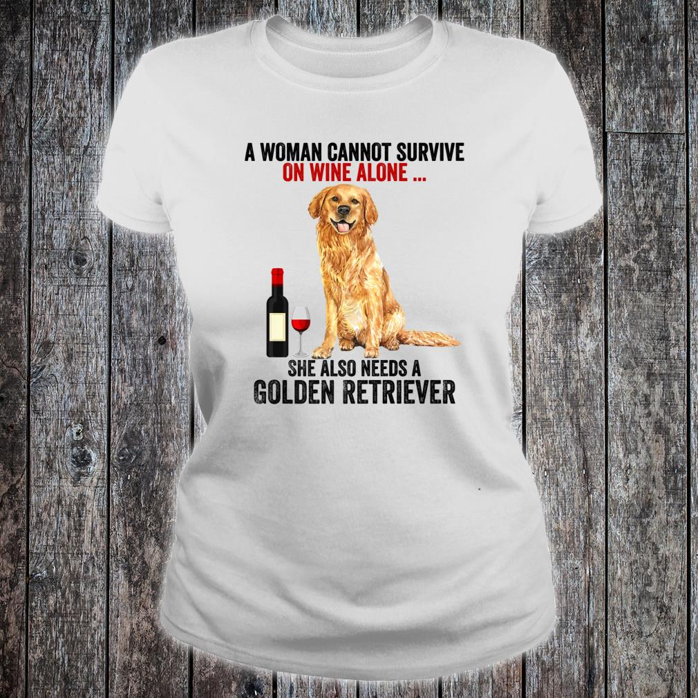 Funny Golden Retriever A Cannot Survive On Wine Alone Shirt ladies tee