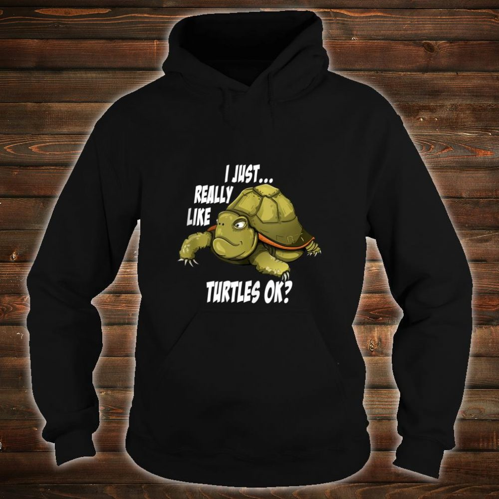 Funny I Just Really Like Turtles OK Turtle Shirt hoodie