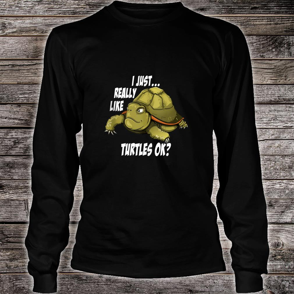 Funny I Just Really Like Turtles OK Turtle Shirt long sleeved