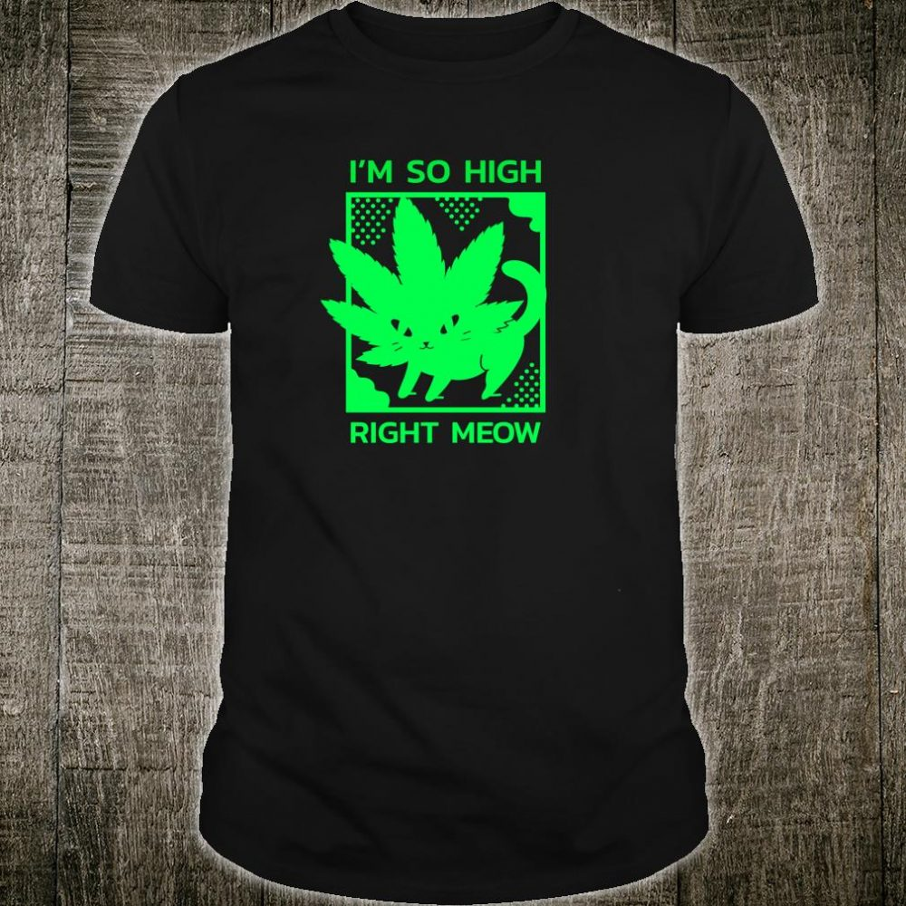 Funny I'm So High Right Meow Weed Cannabis Plant Leaf Cat Shirt