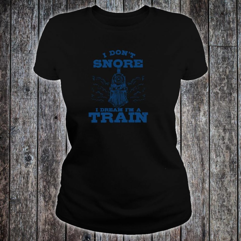 Funny Model Train Conductor Dont Snore Dream Railroad Shirt ladies tee