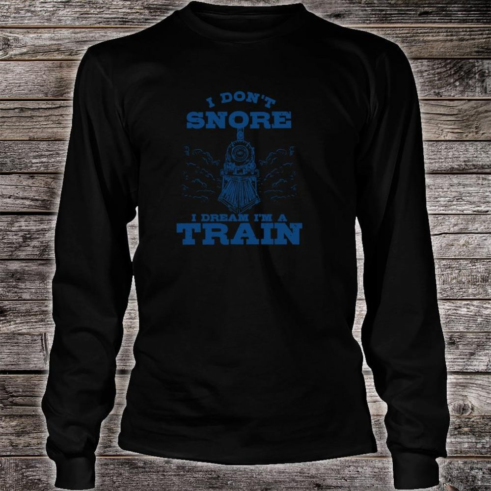 Funny Model Train Conductor Dont Snore Dream Railroad Shirt long sleeved
