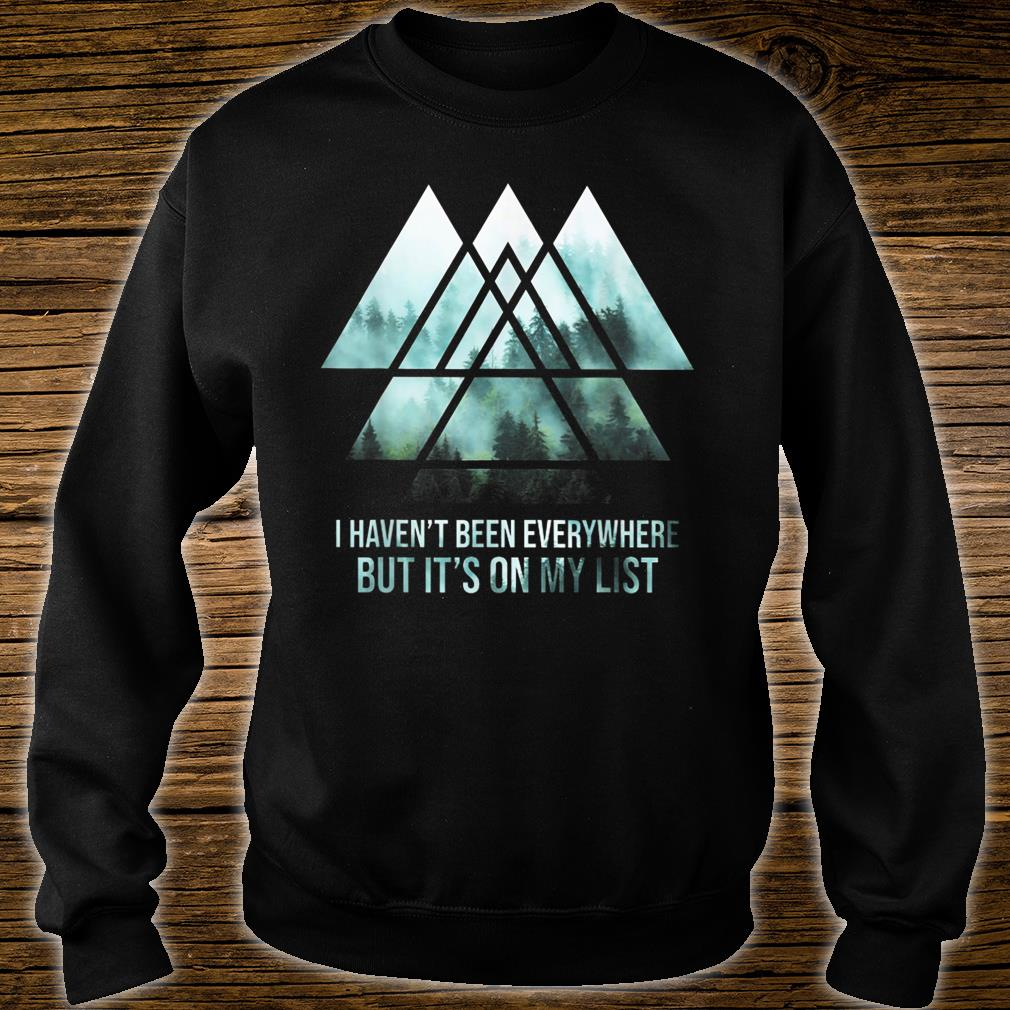 I Haven't Been Everywhere But It's On My List shirt sweater