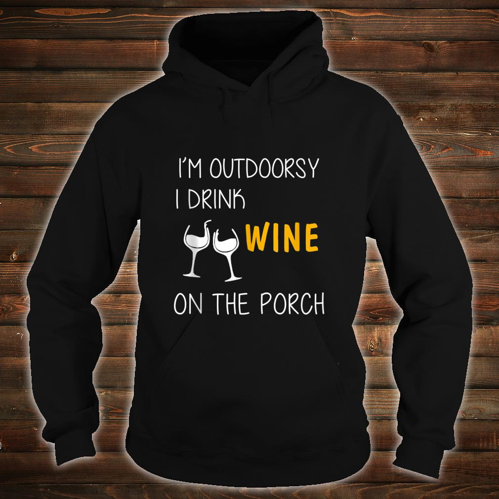 I'M OUTDOORSY I DRINK WINE ON THE PORCH SHIRT hoodie