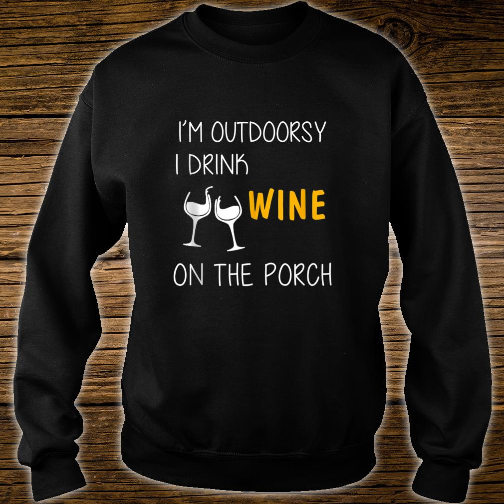I'M OUTDOORSY I DRINK WINE ON THE PORCH SHIRT sweater