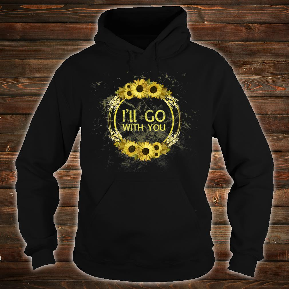 I'll Go With You Shirt hoodie