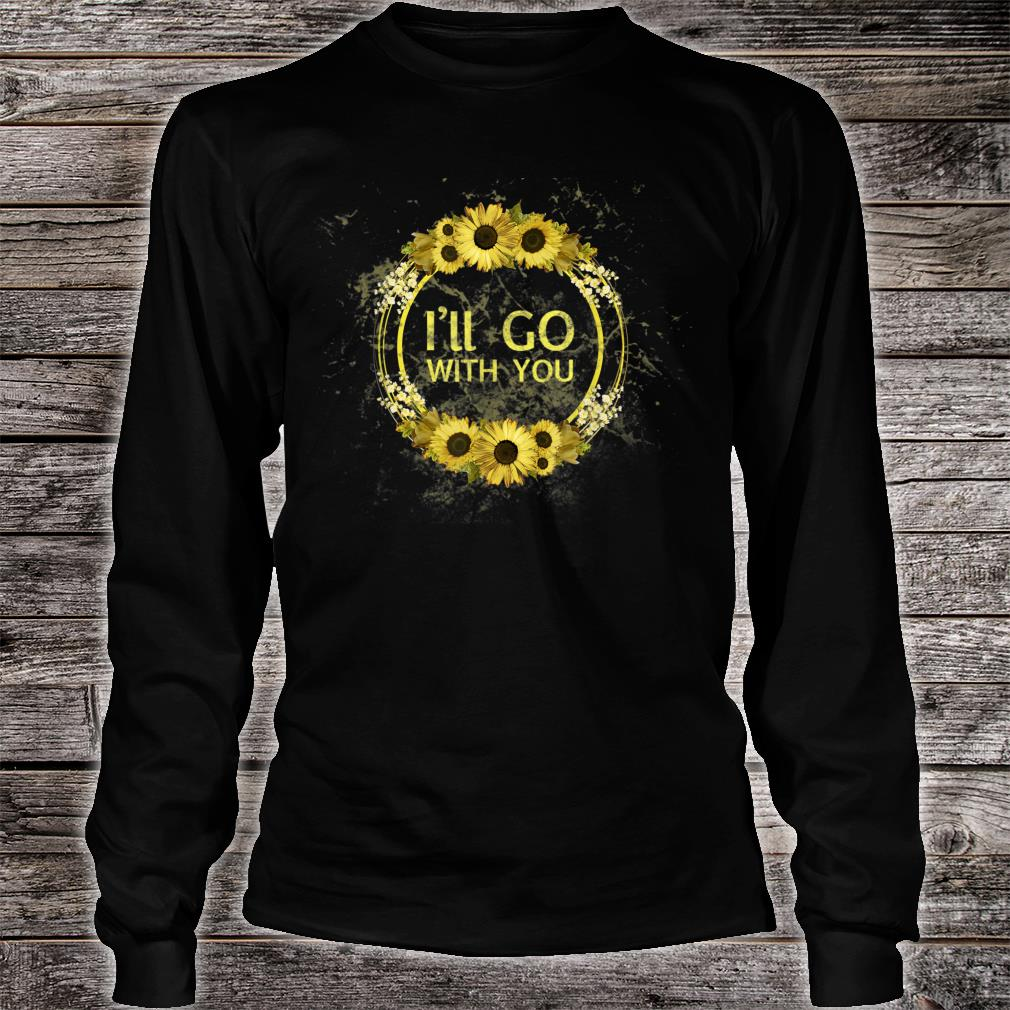I'll Go With You Shirt long sleeved
