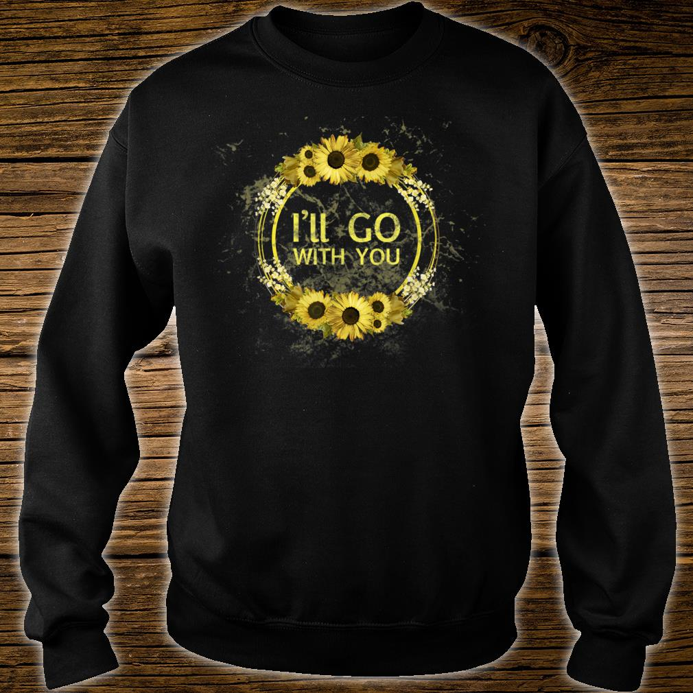 I'll Go With You Shirt sweater