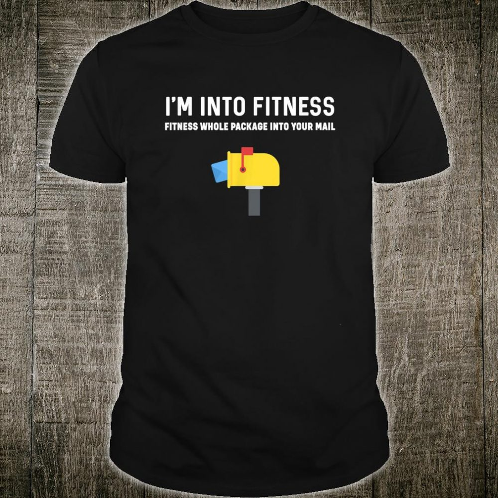 I'm Into Fitness Whole Package Into Your Mailbox Shirt Shirt
