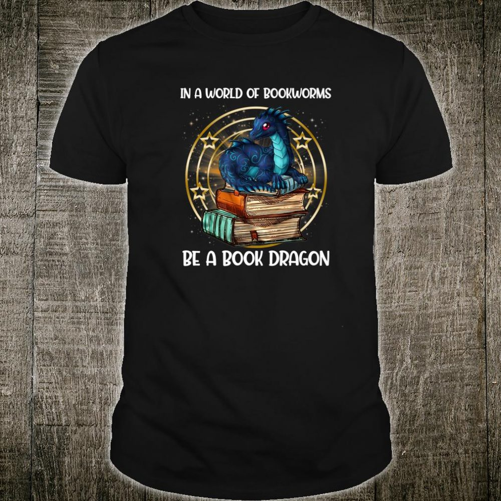 In A World Of Bookworms Be A Book Dragon Books Shirt