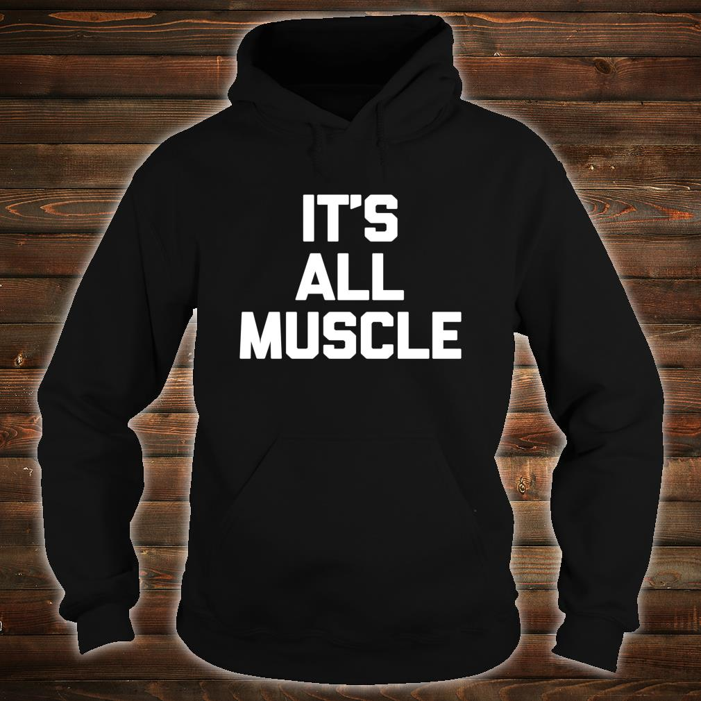 It's All Muscle Shirt hoodie