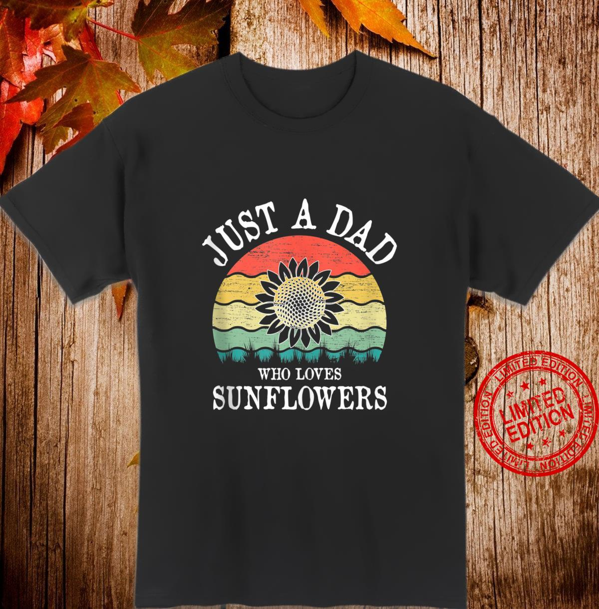 Just A DAD Who Loves Sunflowers Shirt