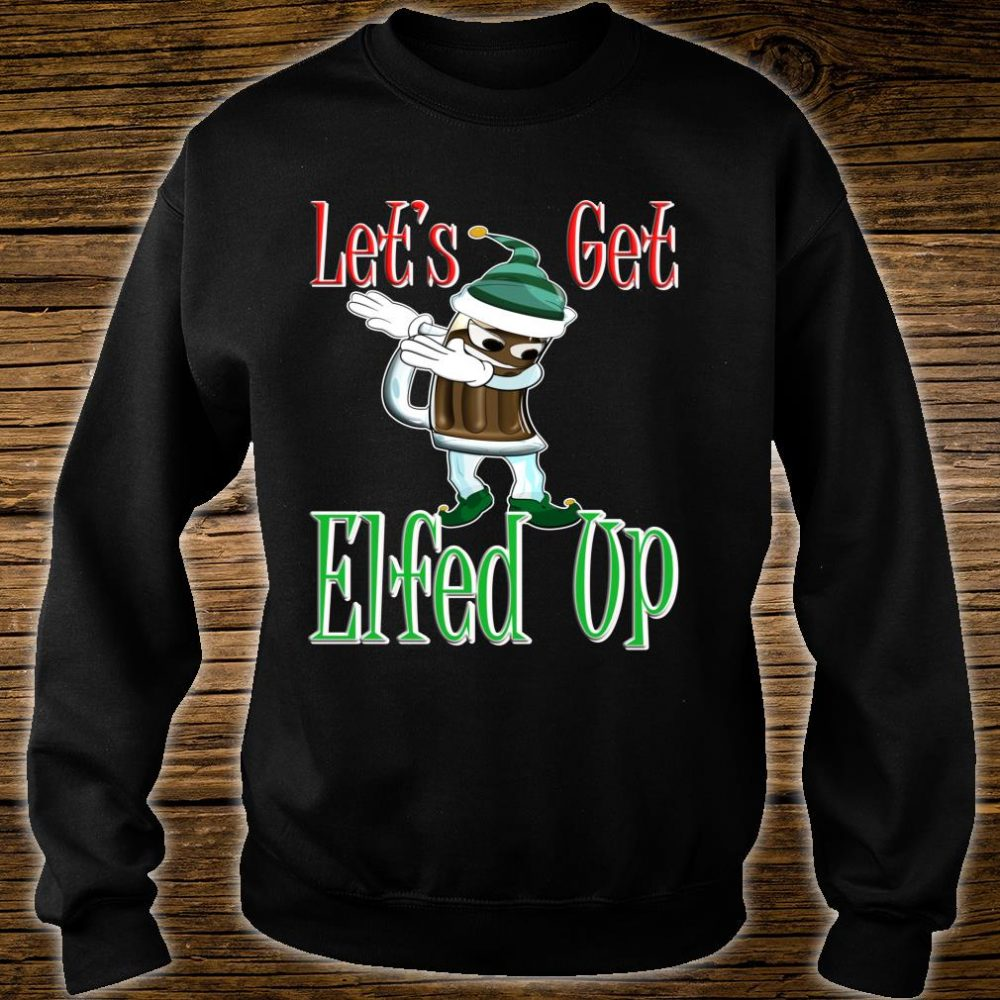 Let's Get Elfed Up Christmas Elf Dabbing Beer Drinking Shirt sweater