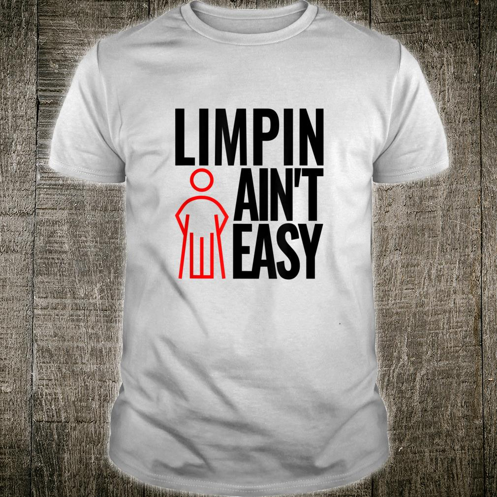 Limpin Ain't Easy Crutches ACL Ankle Surgery Shirt