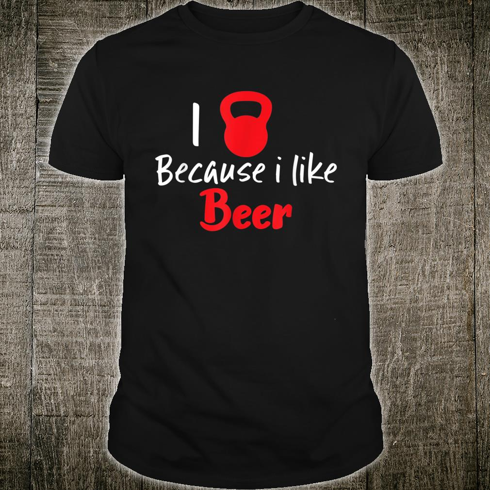 Love Exercise Because I Like Beer Kettlebell Fitness Workout Shirt
