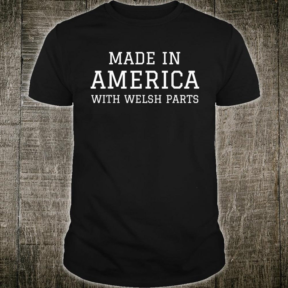 MADE IN AMERICA WITH WELSH PARTS Wales USA Shirt