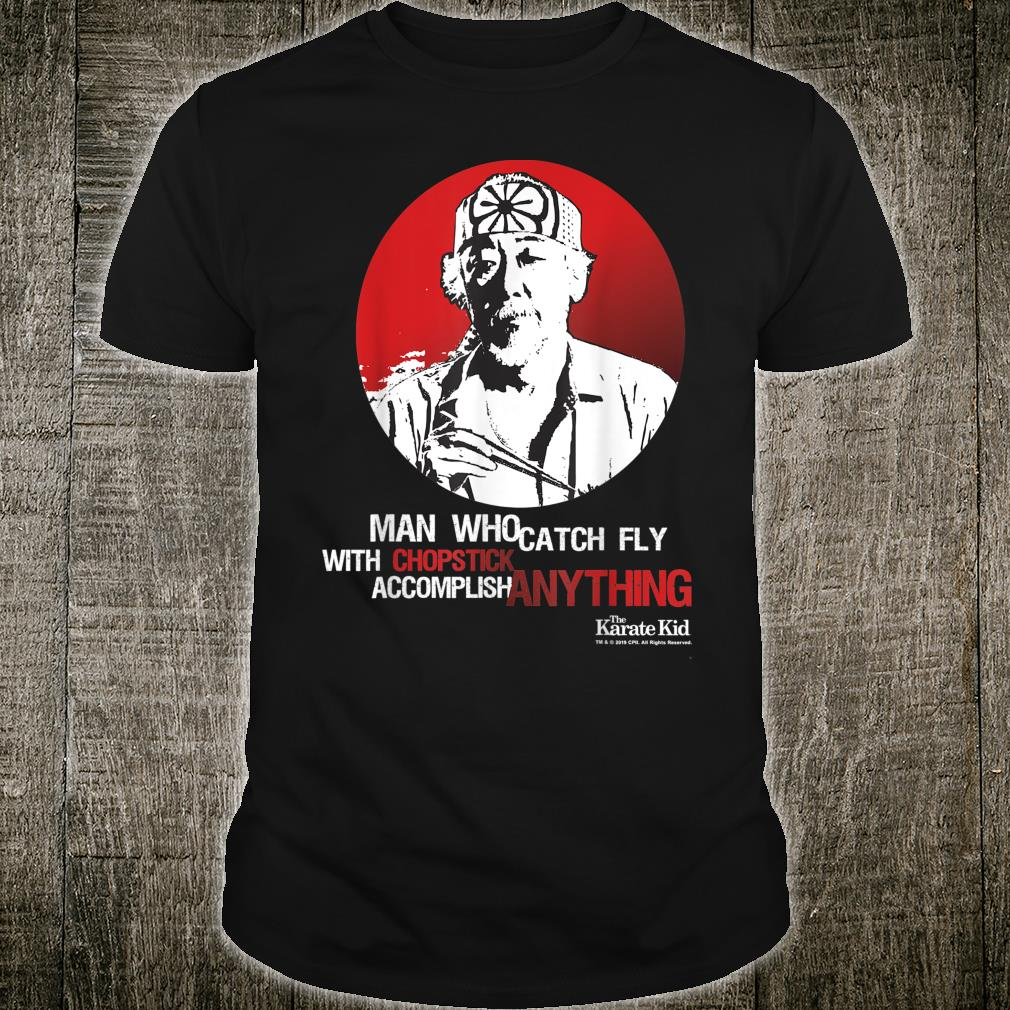 Man Who Catch Fly With Chopstick Accomplish Anything Shirt