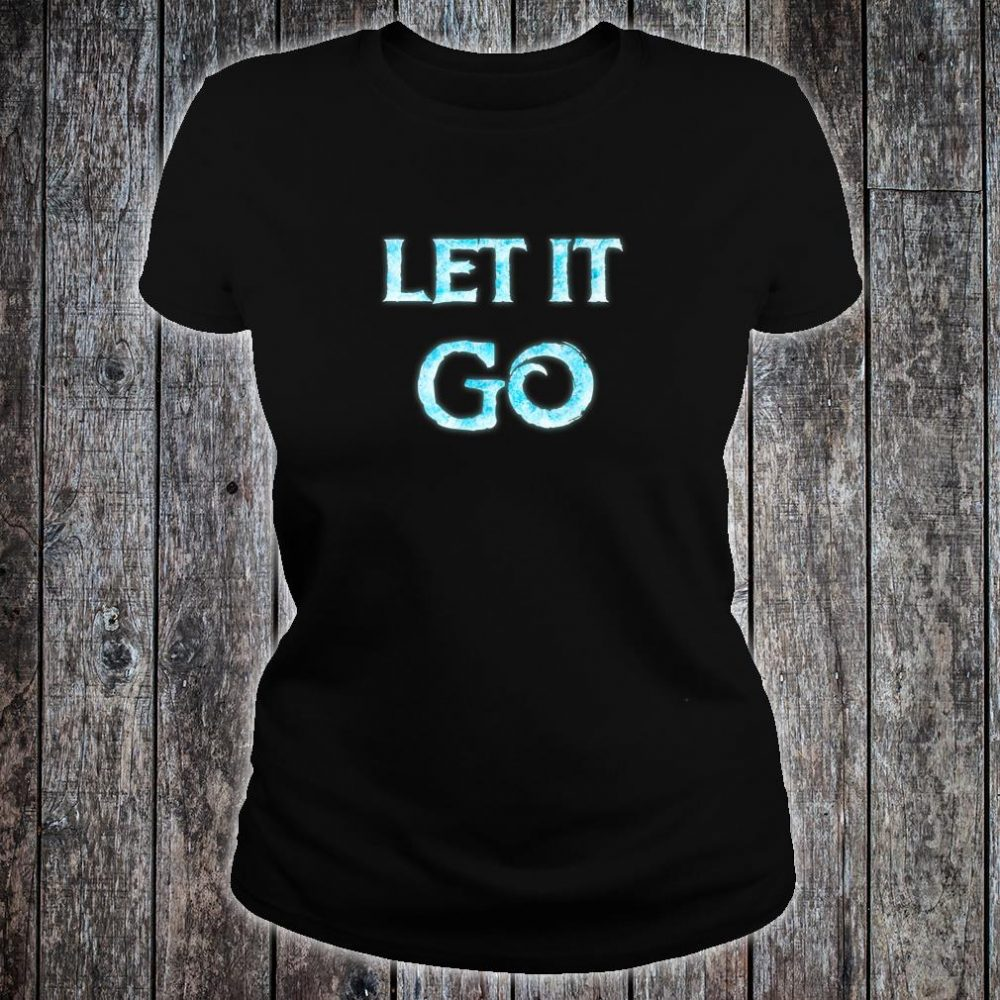 Men Let It Go Movie Quote Cosplay Outfit Shirt ladies tee