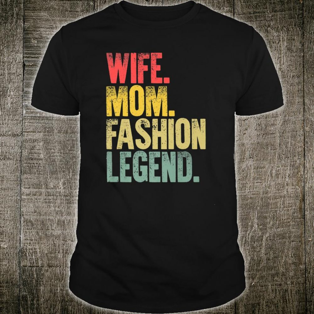 Mother Wife Mom Fashion Legend Shirt
