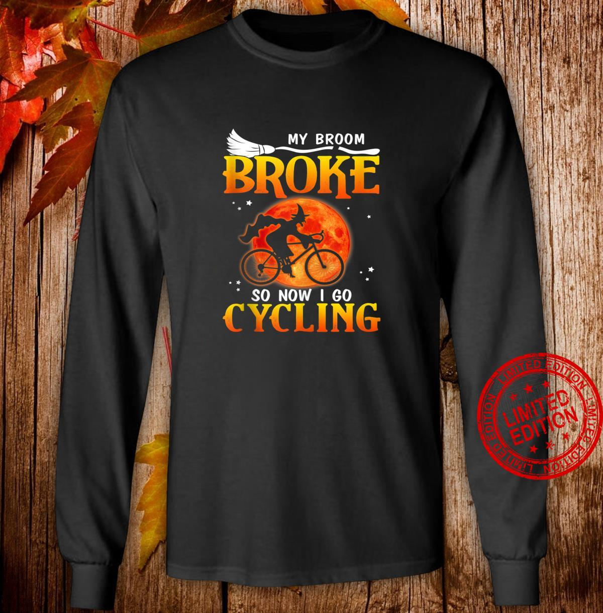 My broom broke so now I go CyclingGift Ideas in Halloween Shirt long sleeved