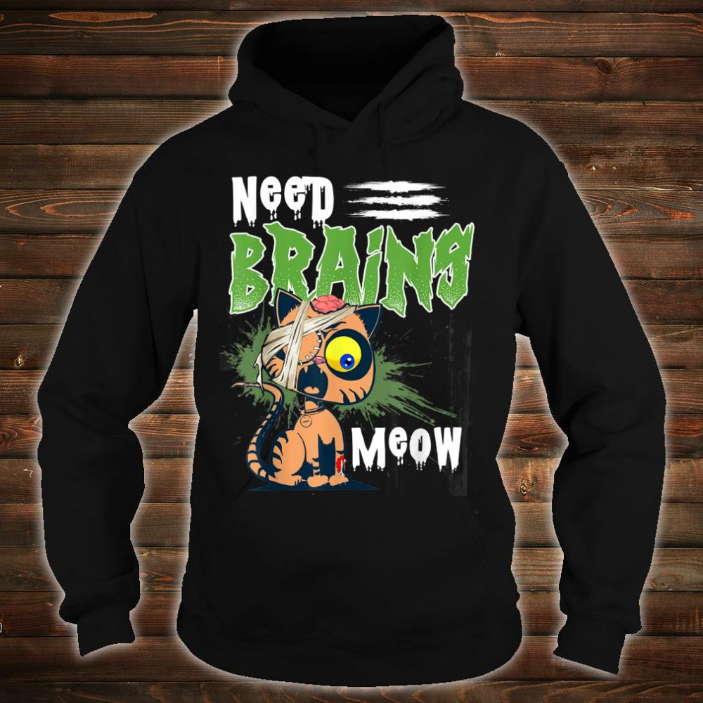 Need Brains Meow Zombie Cat Fun Novelty Horror Shirt hoodie