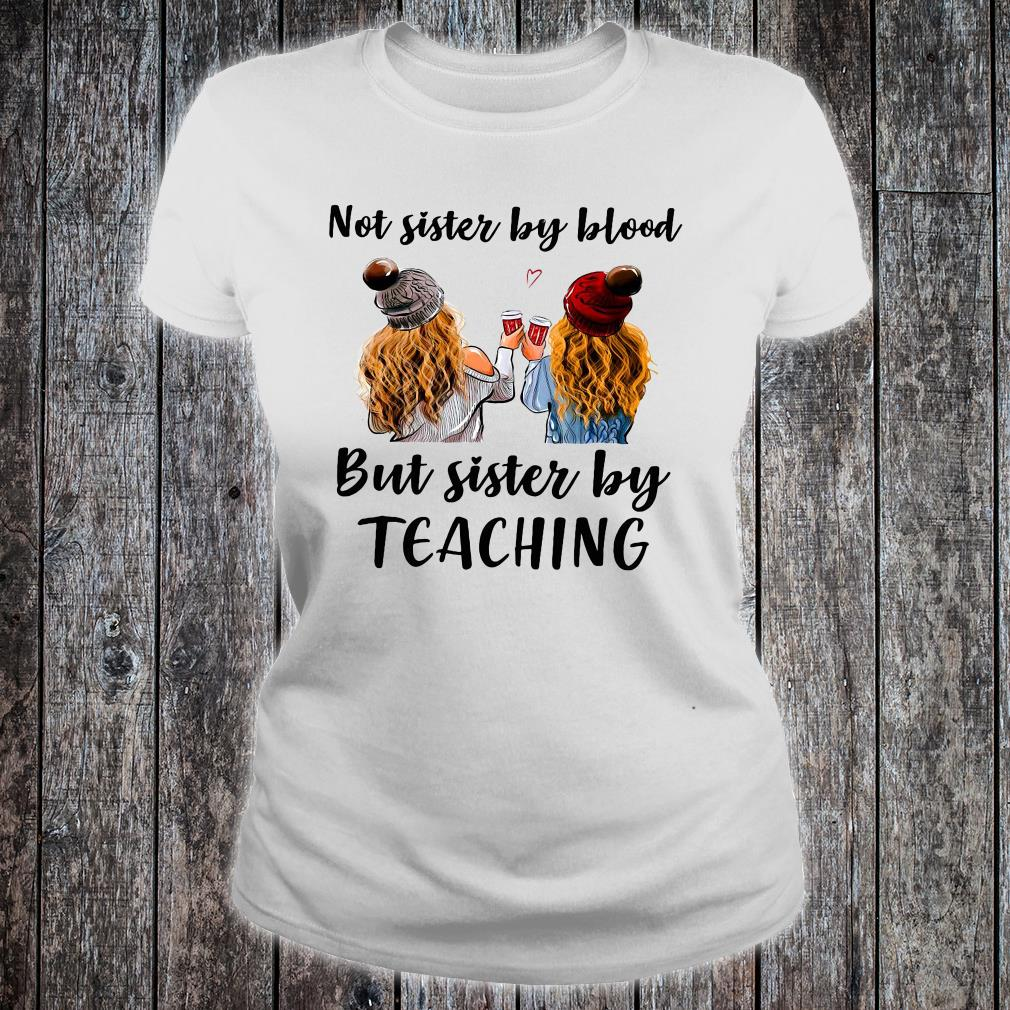 Not sister by blood but sister by teaching shirt ladies tee