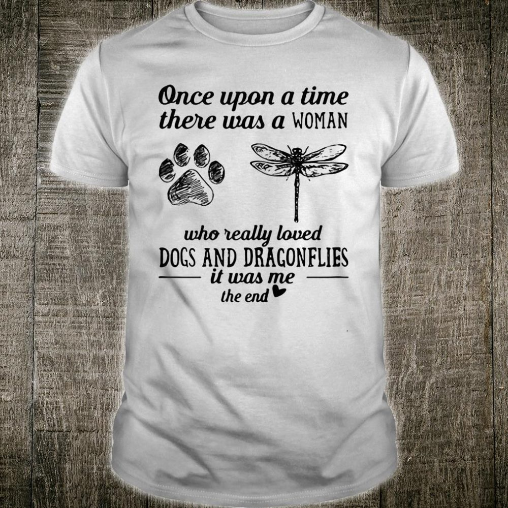 Once upon a time there was a girl who really loved dogs and dragonflies shirt