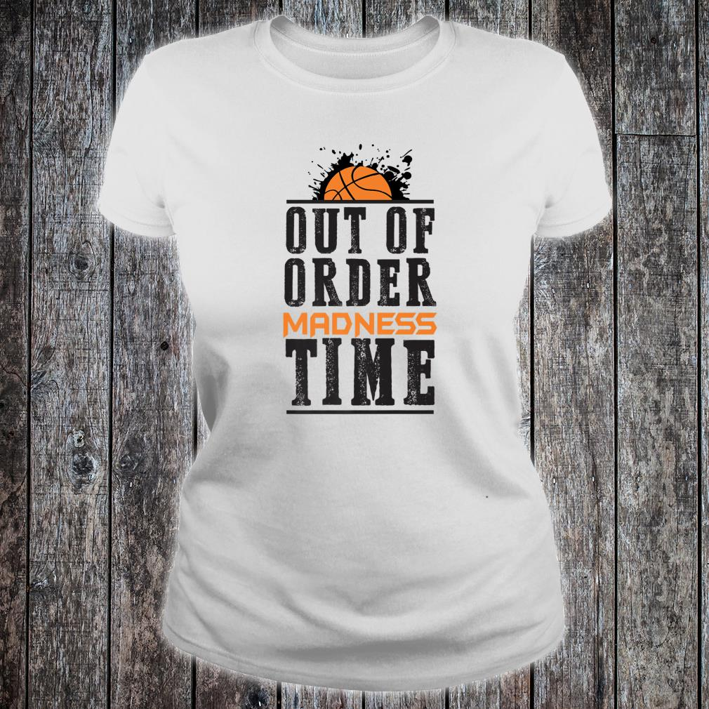 Out of Order Madness Time College March Basketball Madness Shirt ladies tee