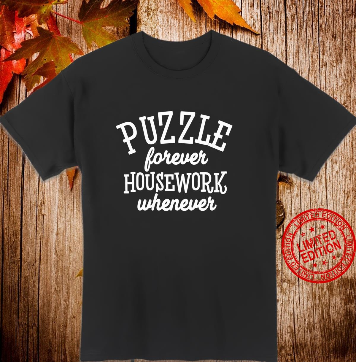Puzzle Forever Housework Whenever Hobby Puzzle Shirt