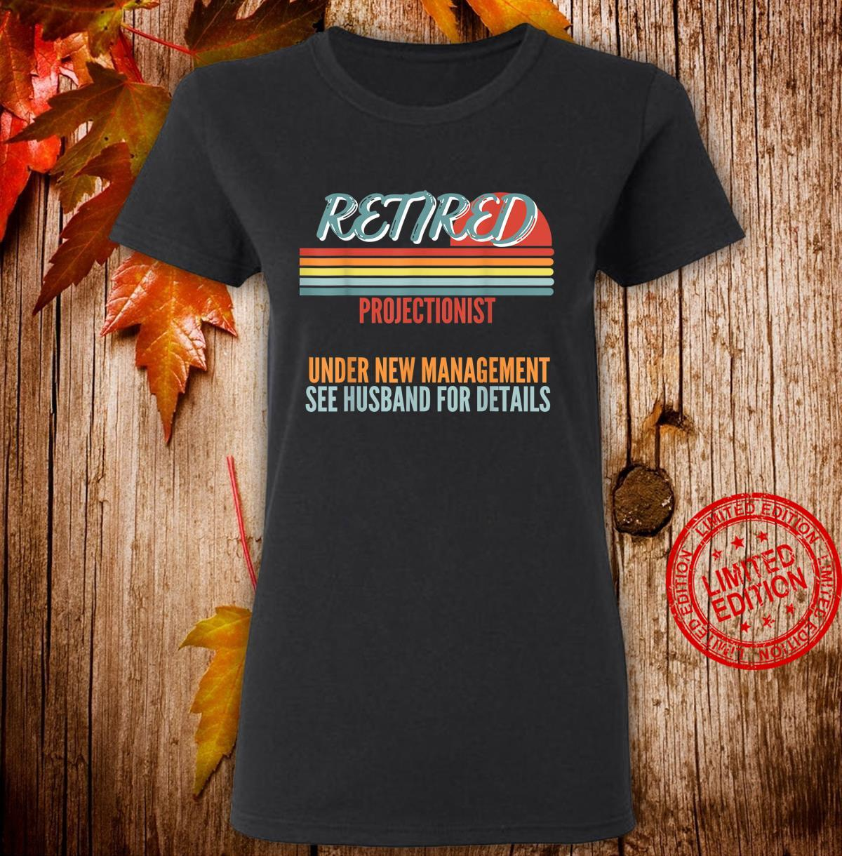 Retired Projectionist Under New Management Retirement Shirt ladies tee