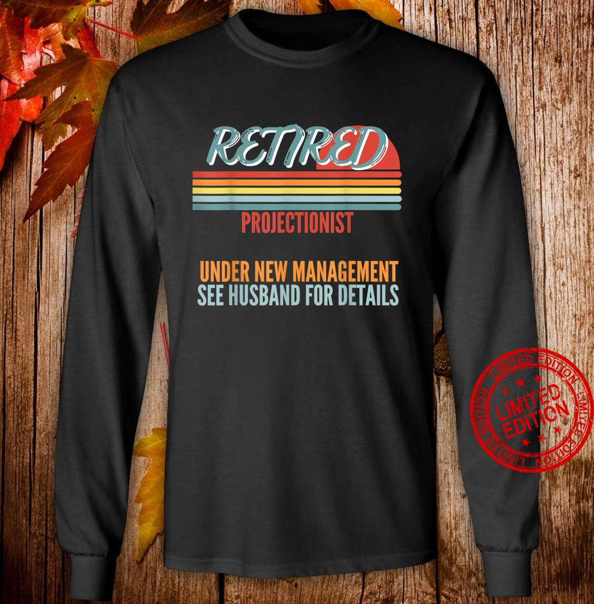 Retired Projectionist Under New Management Retirement Shirt long sleeved