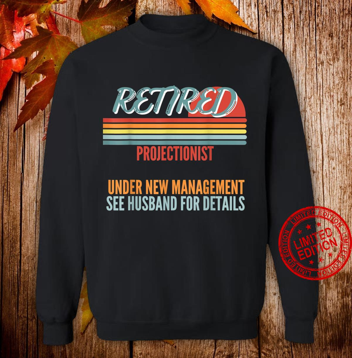 Retired Projectionist Under New Management Retirement Shirt sweater
