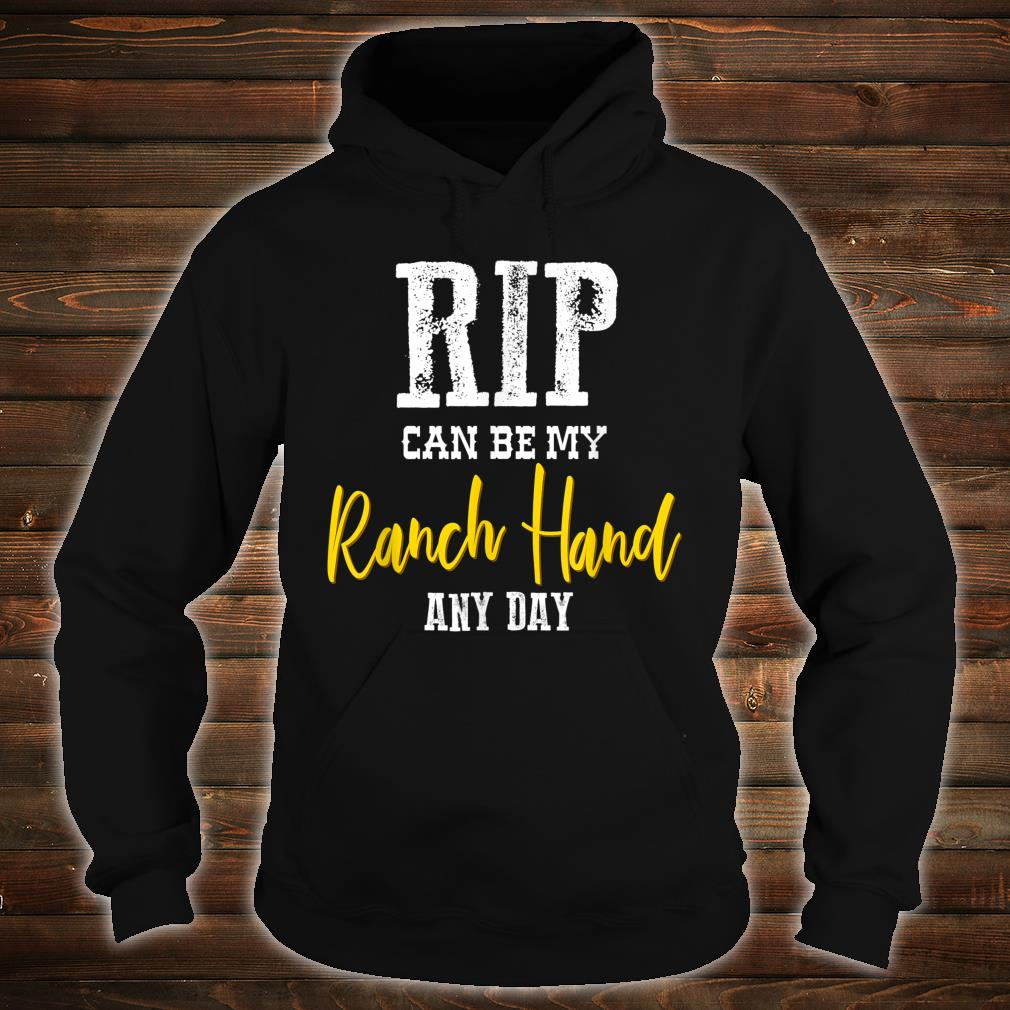 Rip Can Be My Ranch Hand Any Day Shirt hoodie