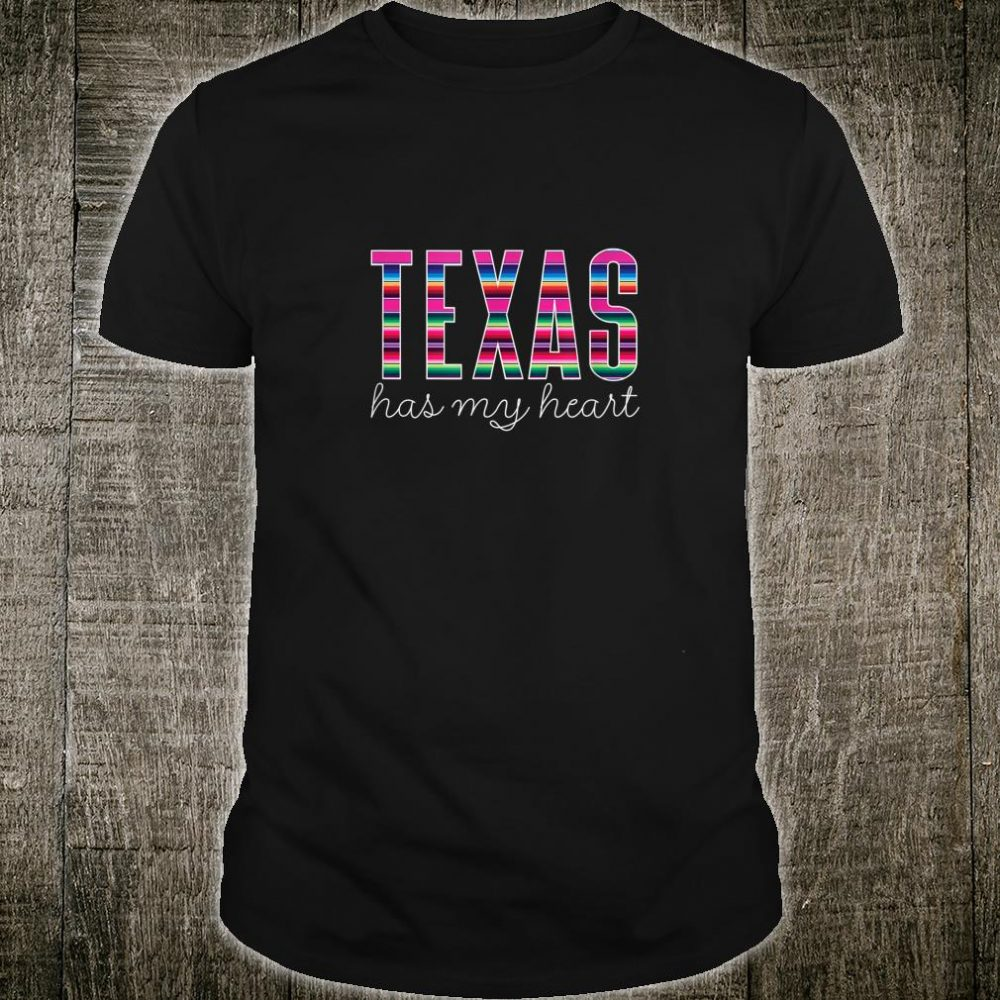 Serape Texas Has My Heart Quote Colorful State Pride Shirt
