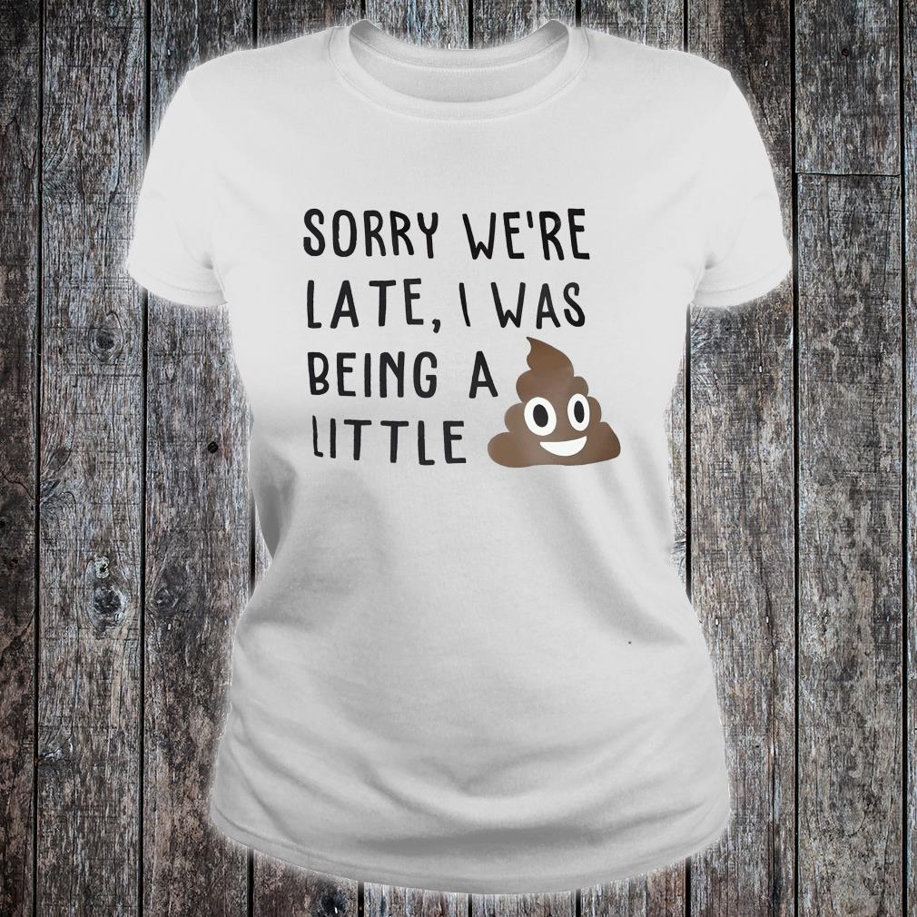 Sorry we're late, I was being a little shit (poop emoji) funny kids or adult graphic tee shirt ladies tee