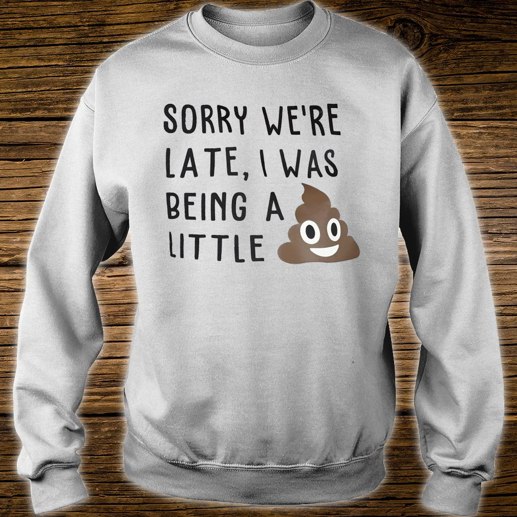 Sorry we're late, I was being a little shit (poop emoji) funny kids or adult graphic tee shirt sweater