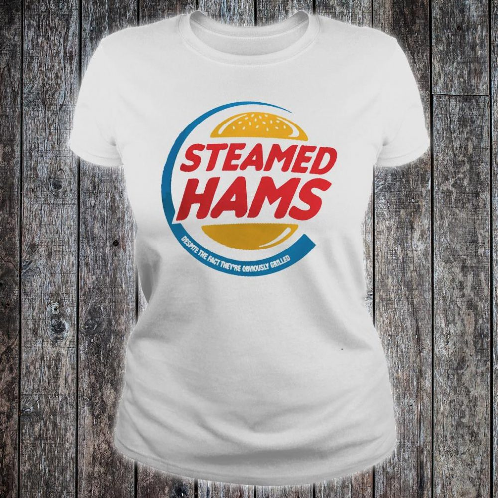 Steamed hams despite the fact they are obviously grilled shirt ladies tee