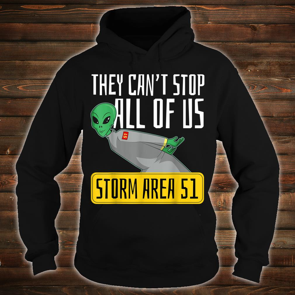 Storm Area 51 Shirt They Can't Stop All of Us Shirt hoodie