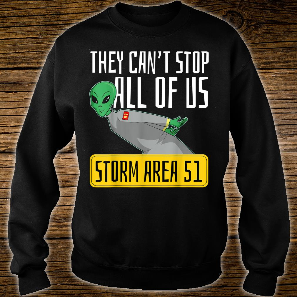 Storm Area 51 Shirt They Can't Stop All of Us Shirt sweater